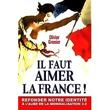 Il Faut Aimer La France !: Refonder notre identité à l'aube de la mondialisation 2.0 (French Edition)