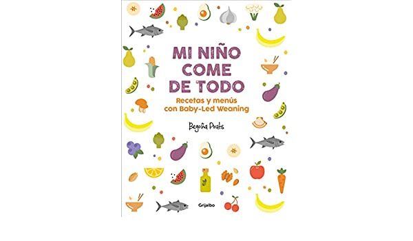 Amazon.com: Mi niño come de todo: Recetas y menús con Baby-Led Weaning (Spanish Edition) eBook: Begoña Prats: Kindle Store