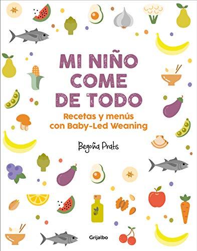 Mi niño come de todo: Recetas y menús con Baby-Led Weaning (Spanish Edition) (Recetas De Comida Saludable Para La Familia)