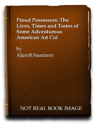 The Proud Possessors by Aline B. Saarinen