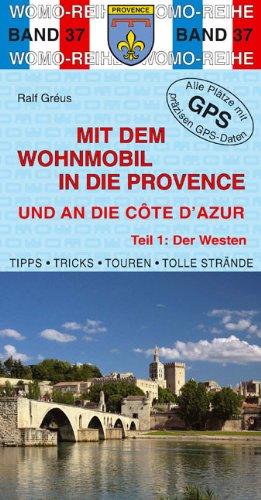 Mit dem Wohnmobil in die Provence und an die Cote d'Azur: Teil 1: Der Westen