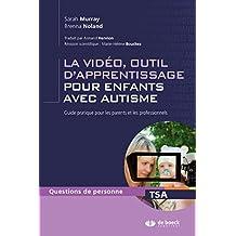 La vidéo outil d'apprentissage pour enfants avec autisme : Guide pratique pour les parents et les professionnels (Questions de personne - Série TED) (French Edition)