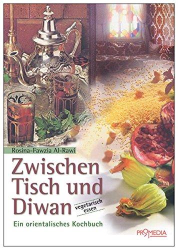 Zwischen Tisch und Diwan: Ein orientalisches Kochbuch