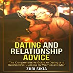 Dating and Relationship Advice: The Comprehensive Guide to Dating and Relationship Success for Women and Men | Zuri Sikia