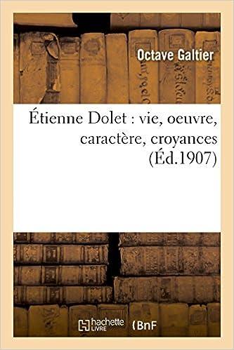 Télécharger en ligne Étienne Dolet : vie, oeuvre, caractère, croyances pdf, epub