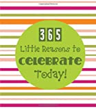 365 Little Reasons to Celebrate Today!, , 1616264039