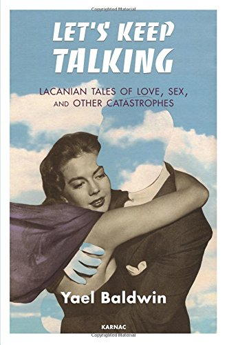 Let's Keep Talking: Lacanian Tales of Love, Sex, and Other Catastrophes