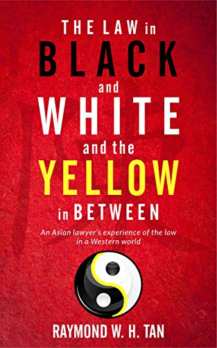 The Law In Black And White And The Yellow In Between by Raymond W.H. Tan ebook deal