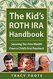 The Kid's ROTH IRA Handbook, Tracy Foote, 0970822693
