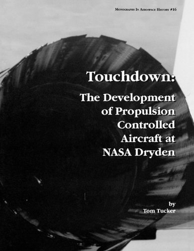 Read Online Touchdown: The Development of Propulsion Controlled Aircraft at NASA Dryden. Monograph in Aerospace History, No. 16, 1999. pdf epub