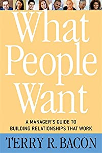 What People Want: A Manager's Guide to Building Relationships That Work