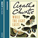 While the Light Lasts Hörbuch von Agatha Christie Gesprochen von: Isla Blair