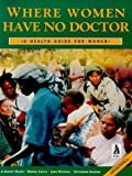 img - for Where Women Have No Doctor: A Health Guide for Women by A. August Burns (1997-12-10) book / textbook / text book