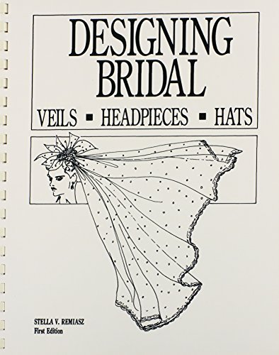 Designing Bridal Veils, Headpieces, and Hats by Stella V. Remiasz (1992-09-30)