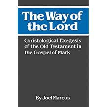 The Way of the Lord: Christological Exegesis of the Old Testament in the Gospel of Mark