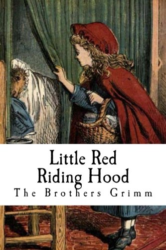 Little Red Riding Hood: Little Red-Cap (The Brothers Grimm - Little Red Riding Hood) -