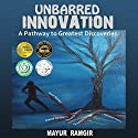 Unbarred Innovation: A Pathway to Greatest Discoveries Audiobook by Mayur Ramgir Narrated by Shawn Diggory