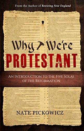 Why We're Protestant: An Introduction to the Five Solas of the Reformation (Heart Of Stone To Heart Of Flesh)
