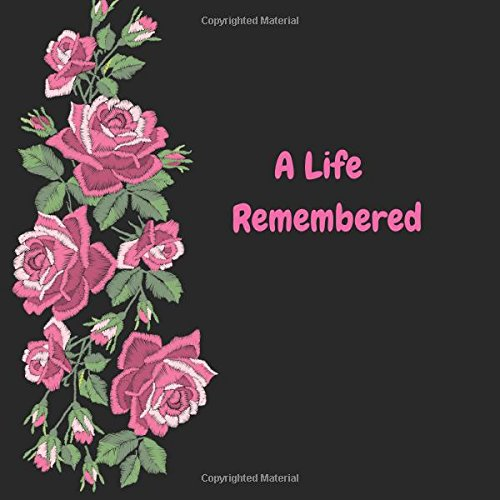 Download A Life Remembered: Pink Floral Design Large Square Celebration of Life, Condolence Book, Message Book, Wake, Memorial Service, Church, Funeral Home ... Paperback (Bereavement Gifts) (Volume 7) pdf