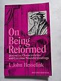 On Being Reformed : Distinctive Characteristics and Common Misunderstandings, I. John Hesselink, 0916466019