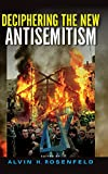 Deciphering the New Antisemitism (Studies in Antisemitism)