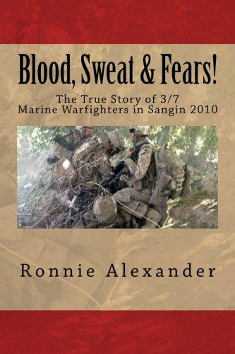 Blood, Sweat & Fears!: The true story of 3/7, Marine Warfighters, Sangin, Afghanistan 2010 pdf epub