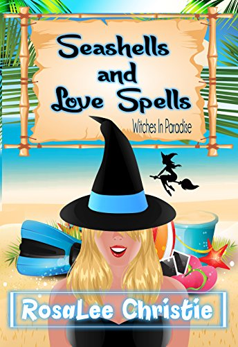 Seashells and Love Spells: A Witches in Paradise Cozy Mystery by [Christie, RosaLee]