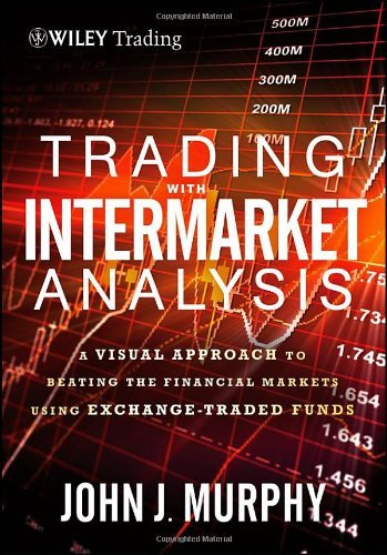 Read Online By John J. Murphy - Trading with Intermarket Analysis, Enhanced Edition: A Visual Approach to Beating the Financial Markets Using Exchange-Traded Funds (Enhanced ed) (10/29/12) ebook