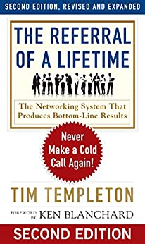 The Referral of a Lifetime: Never Make a Cold Call Again! by [Templeton, Tim]