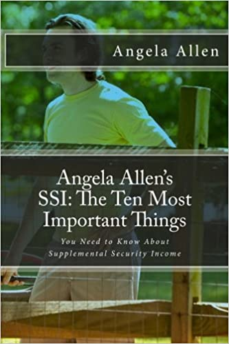 Book Angela Allen's SSI: The Ten Most Important Things: (You Need to Know About Supplementary Security Income) (Angela Allen's Ten Most Important Things) (Volume 1)