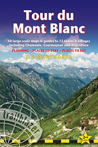 (Tour du Mont Blanc: Includes 50 Large-Scale Walking Maps & Guides to 12 Towns and Villages - Planning, Places to Stay, Places to Eat (Trailblazer))