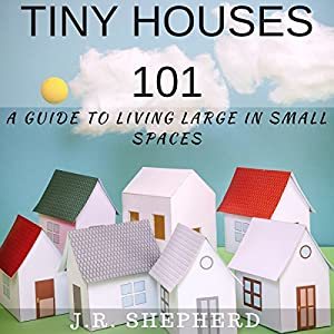 Tiny Houses 101: A Guide to Living Large in Small Spaces Audiobook