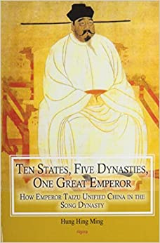 Book Ten States, Five Dynasties, One Great Emperor: How Emperor Taizu Unified China in the Song Dynasty