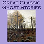Great Classic Ghost Stories | Arthur Conan Doyle,Rudyard Kipling, Lord Halifax,Edgar Allan Poe,Stacy Aumonier,M. R. James,Joseph Conrad