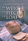 The Weigh, the Piece and the Loaf, Fionna Sheppard, 1465301607