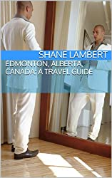 Edmonton, Alberta, Canada: A Travel Guide