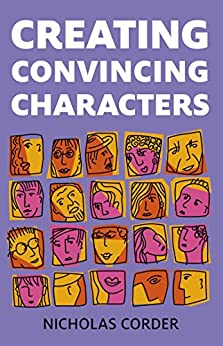 Creating Convincing Characters by [Corder, Nicholas]