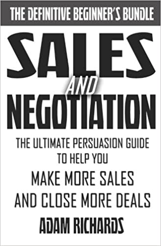 Sales & Negotiation: The Ultimate Persuasion Guide To Help You Make More Sales And Close More Deals