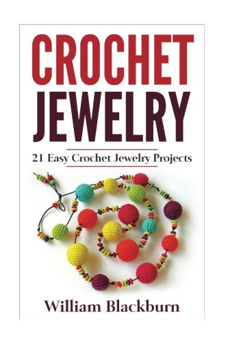 Crochet Jewelry: 21 Easy Crochet Jewelry Projects: Bead Crochet Jewelry, Necklaces, Earrings, and Bracelets (Jewelry Crochet, Crochet Jewelry, ... Necklaces, Earrings, and Bracelets)