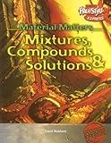 Mixtures, Compounds and Solutions, Carol Baldwin, 1410916847
