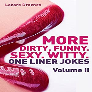 More Dirty, Funny, Sexy, Witty One Liner Jokes Audiobook