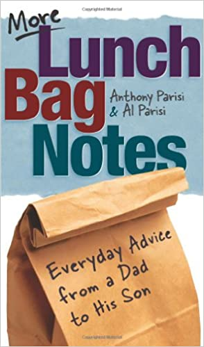 More Lunch Bag Notes: Everyday Advice from a Dad to His Son