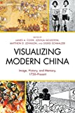 img - for Visualizing Modern China: Image, History, and Memory, 1750 Present (AsiaWorld) book / textbook / text book