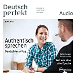 Deutsch perfekt Audio. 6/2016: Deutsch lernen Audio - Authentisch sprechen    div.