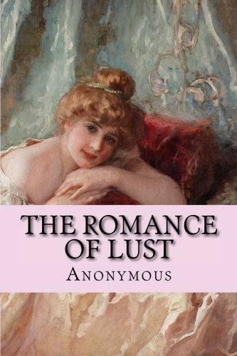 The Romance of Lust: or Early Experiences by CreateSpace Independent Publishing Platform