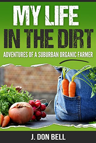 My Life In The Dirt: Adventures Of A Suburban Organic Farmer