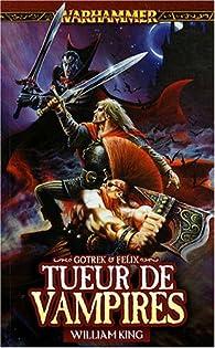 Gotrek et Félix, tome 6 : Tueur de Vampires par William King
