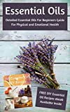 Essential Oils - Detailed Essential Oils For Beginners Guide For Physical and Emotional Health (Including FREE 50 DIY Essential Oil Recipes ebook)There are many essential oil books out there, but very few are written by experts that really know what ...