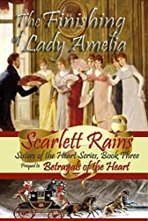The Finishing of Lady Amelia, Prequel to Betrayals of the Heart (Sisters of the Heart Book 3)