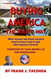 Buying America the Right Way: What overseas real estate investors need to know to get it right when buying in America (AlphaBiz! Guides) (Volume 1)